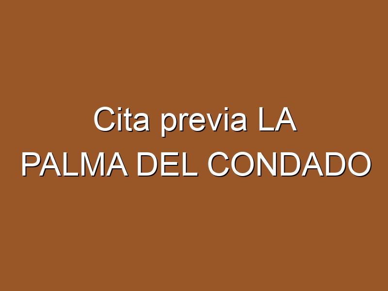 Cita previa LA PALMA DEL CONDADO