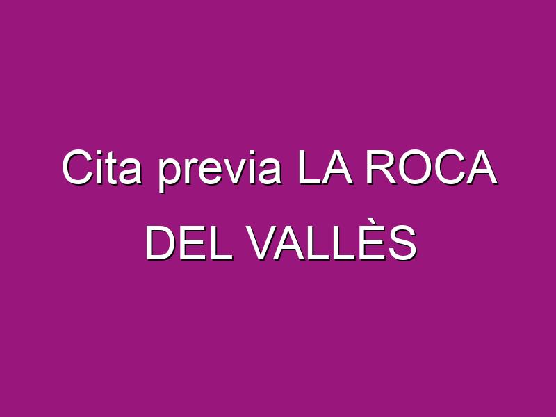 Cita previa LA ROCA DEL VALLÈS
