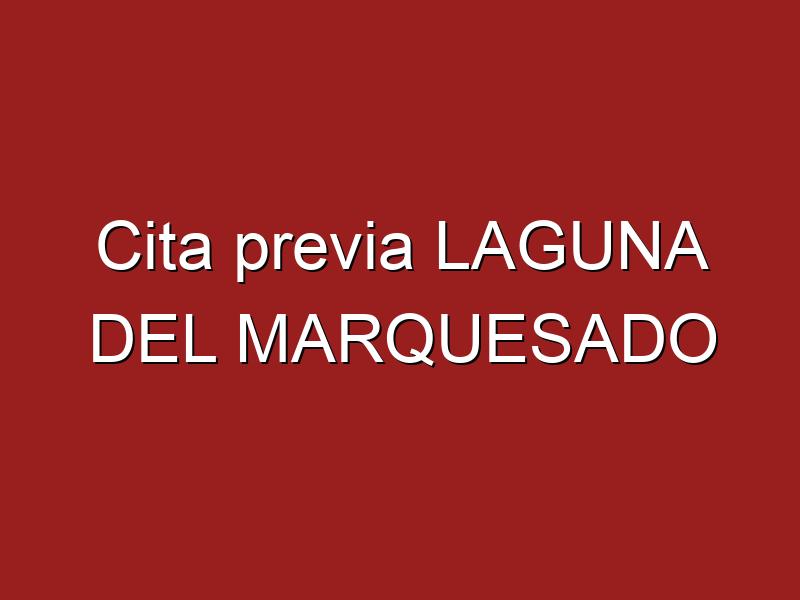 Cita previa LAGUNA DEL MARQUESADO