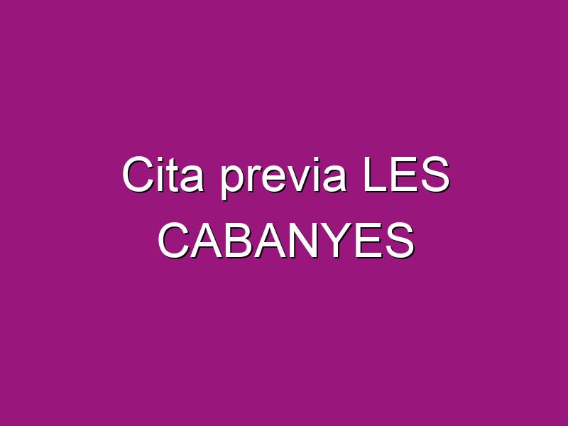 Cita previa LES CABANYES