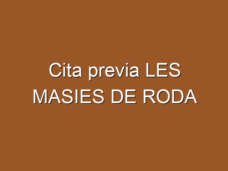 Cita previa LES MASIES DE RODA