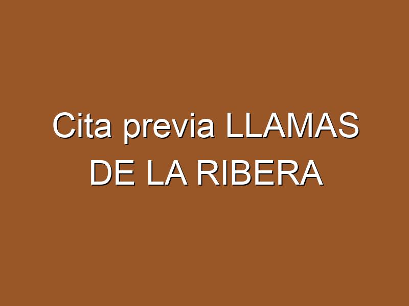 Cita previa LLAMAS DE LA RIBERA