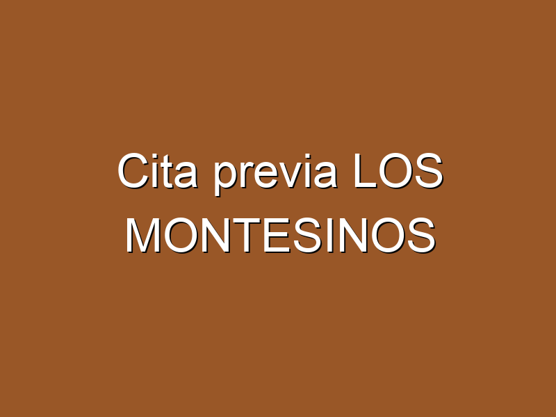 Cita previa LOS MONTESINOS