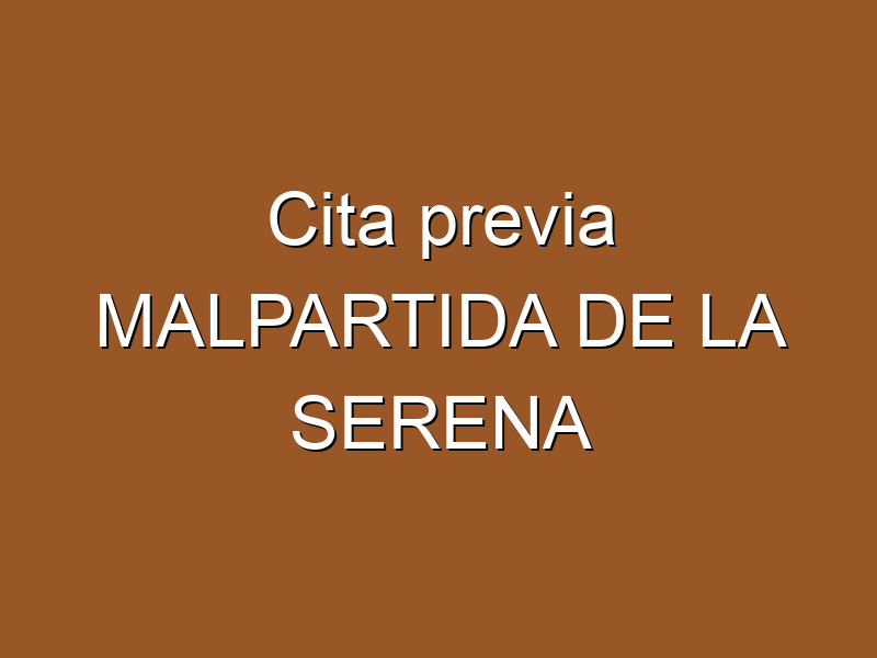 Cita previa MALPARTIDA DE LA SERENA
