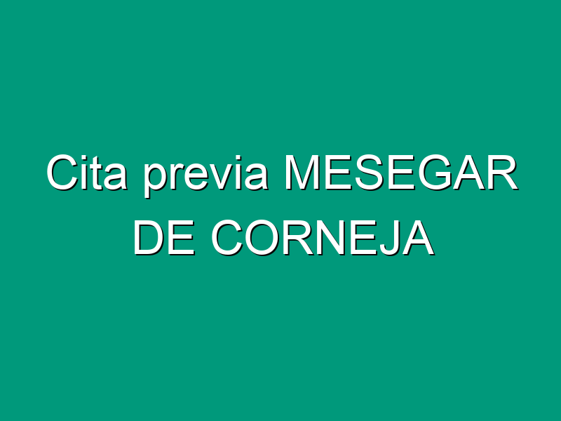 Cita previa MESEGAR DE CORNEJA