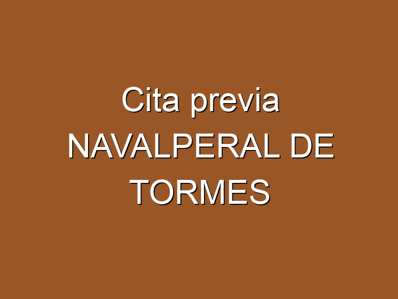 Cita previa NAVALPERAL DE TORMES