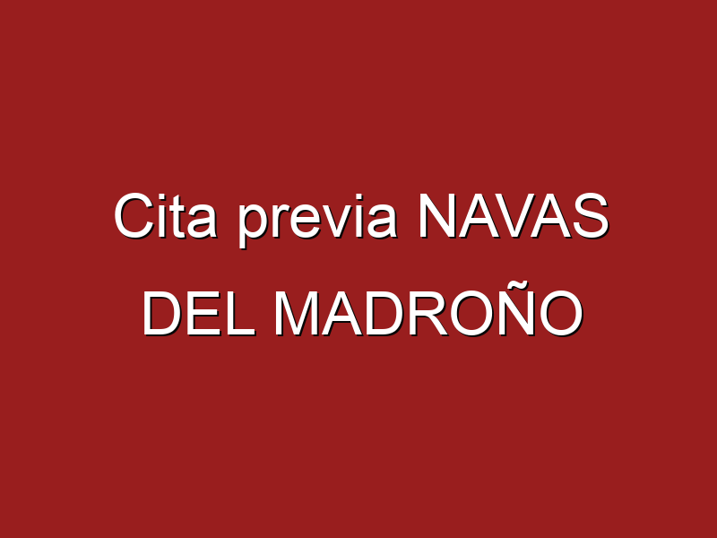 Cita previa NAVAS DEL MADROÑO