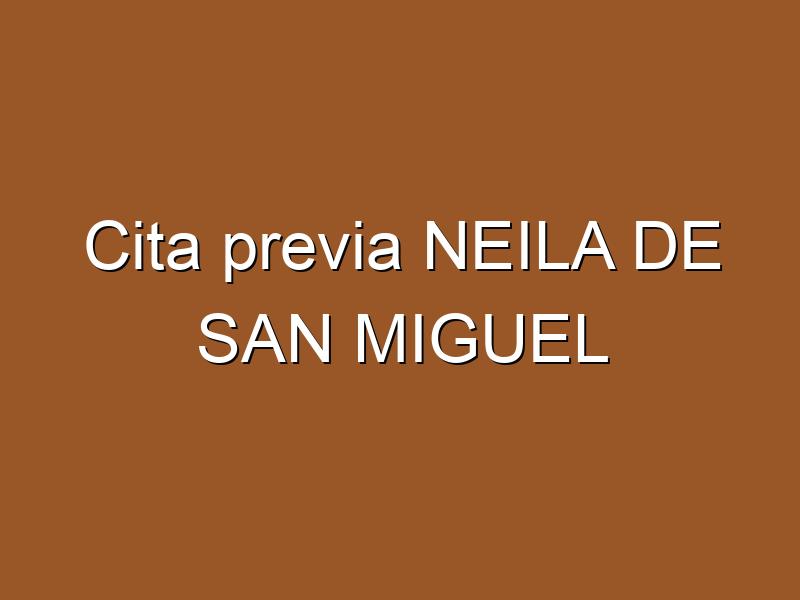 Cita previa NEILA DE SAN MIGUEL