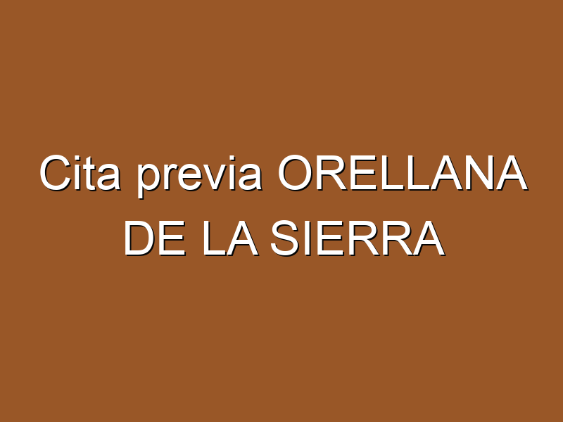 Cita previa ORELLANA DE LA SIERRA