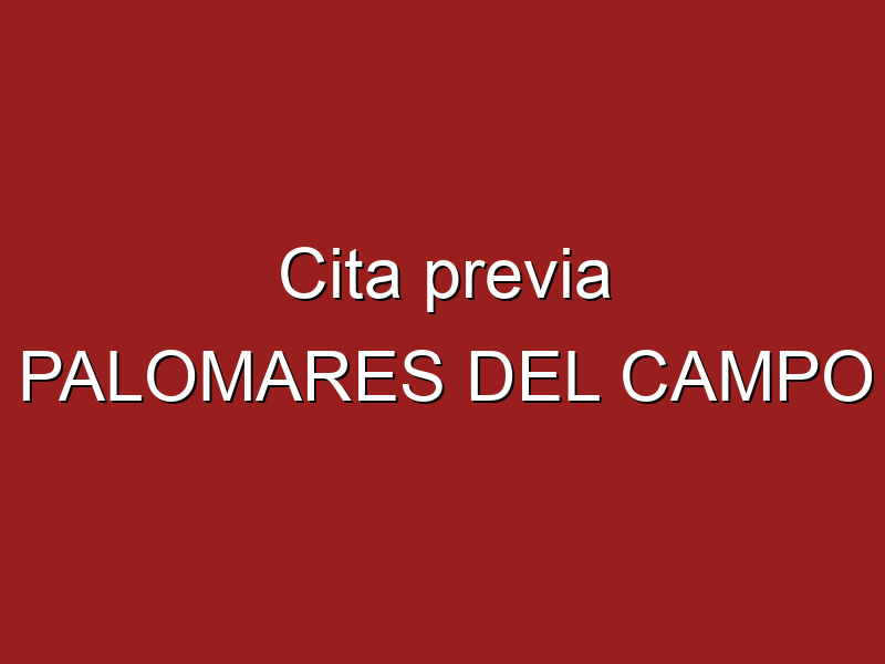 Cita previa PALOMARES DEL CAMPO
