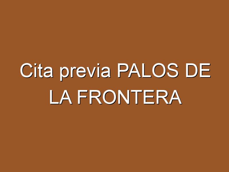 Cita previa PALOS DE LA FRONTERA