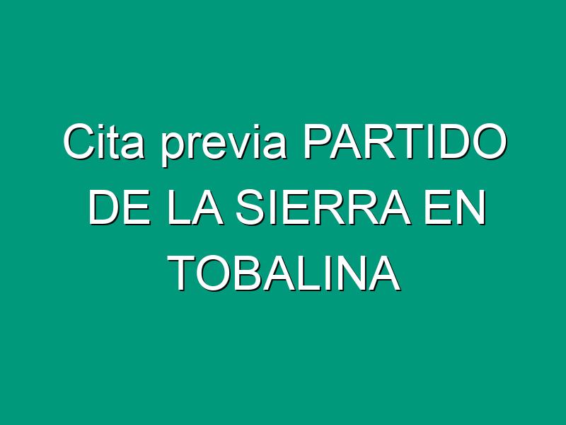 Cita previa PARTIDO DE LA SIERRA EN TOBALINA