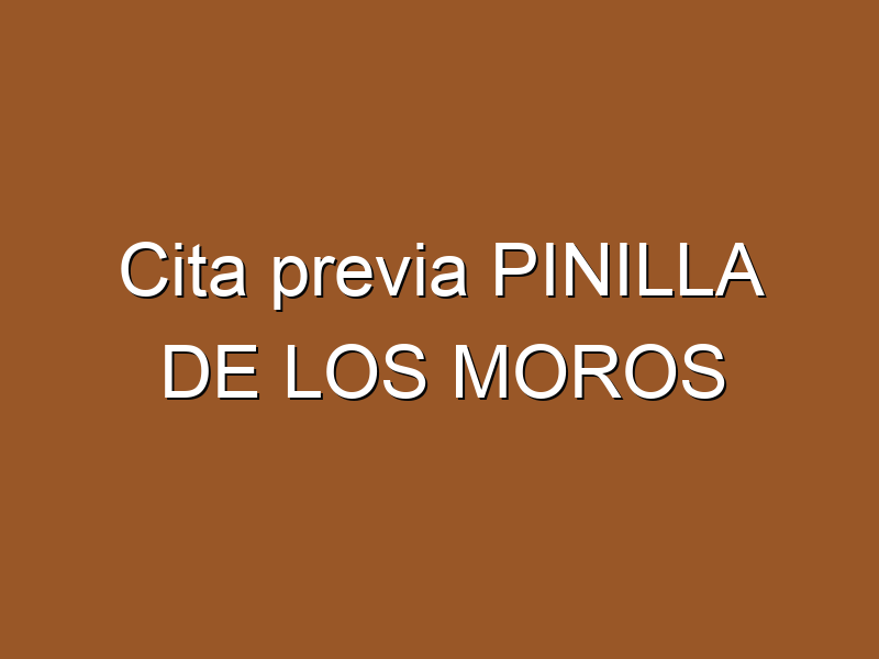 Cita previa PINILLA DE LOS MOROS