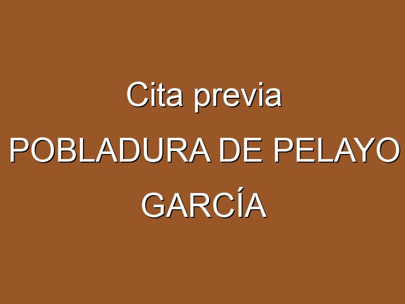 Cita previa POBLADURA DE PELAYO GARCÍA
