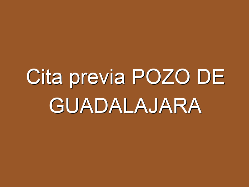 Cita previa POZO DE GUADALAJARA