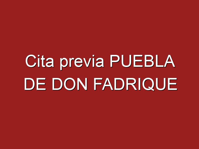 Cita previa PUEBLA DE DON FADRIQUE