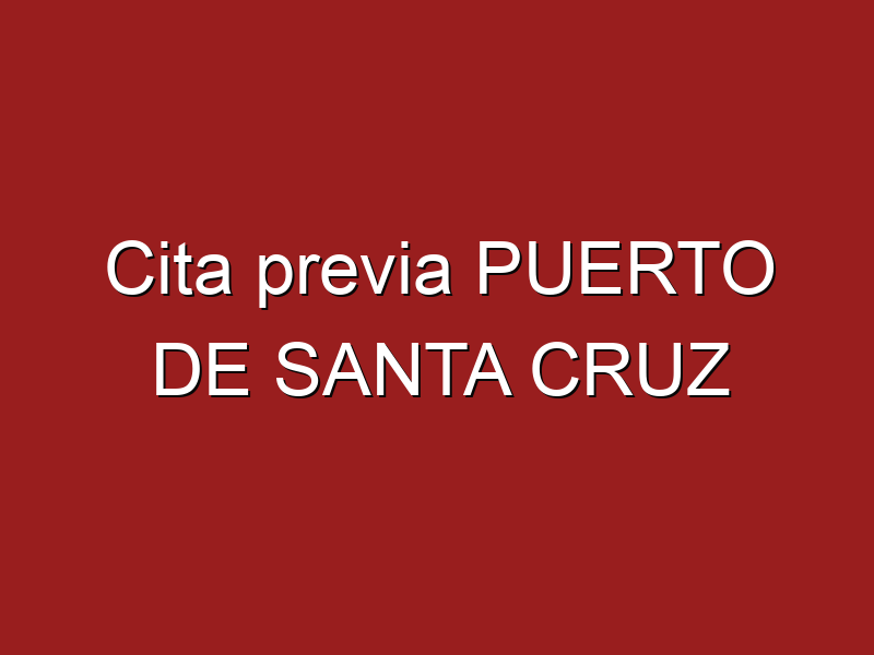 Cita previa PUERTO DE SANTA CRUZ