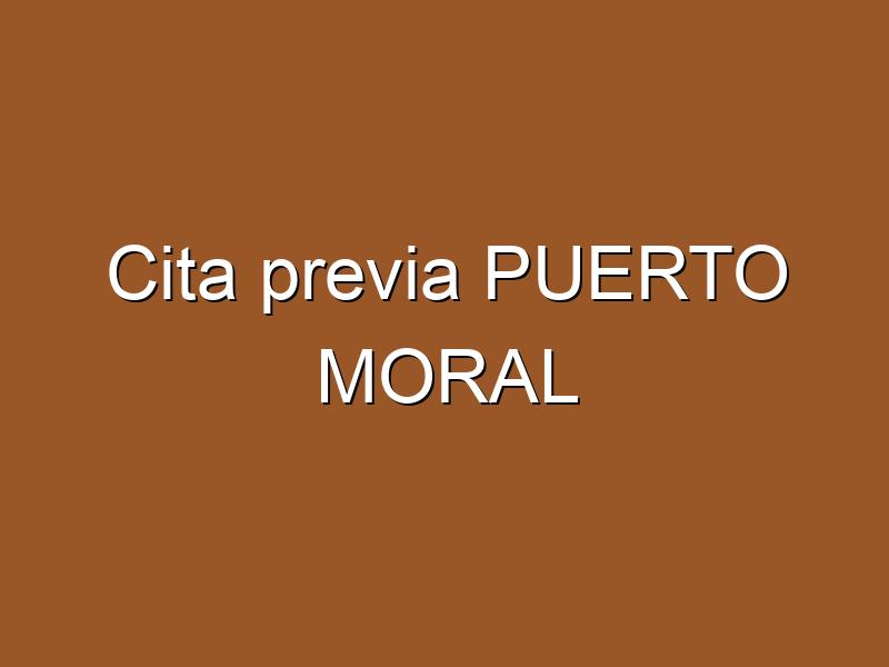 Cita previa PUERTO MORAL