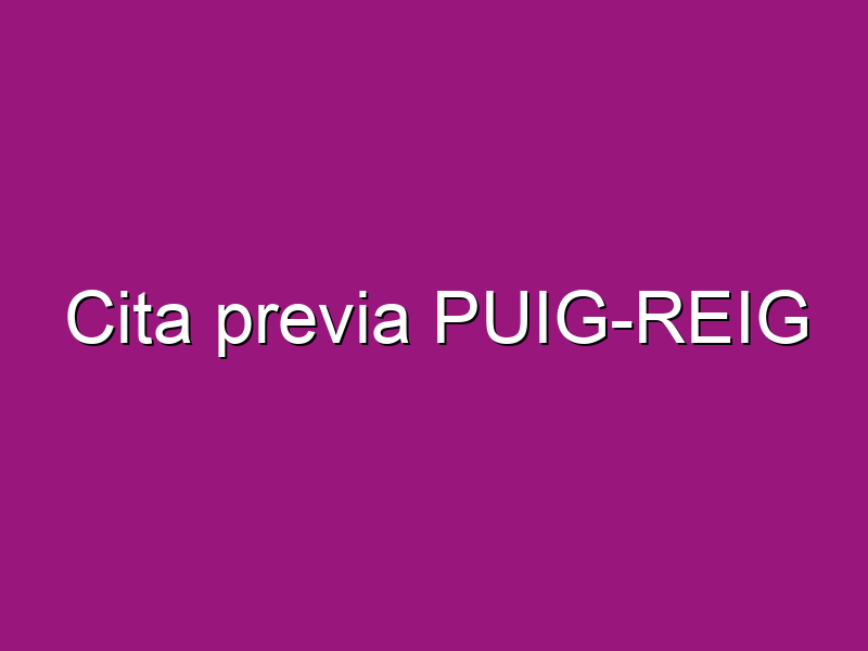 Cita previa PUIG-REIG