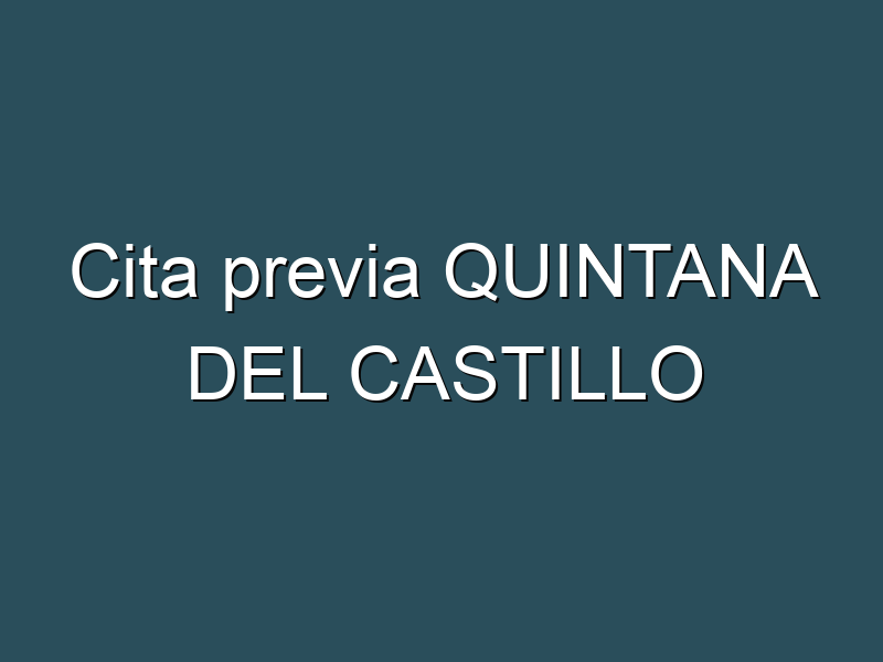 Cita previa QUINTANA DEL CASTILLO