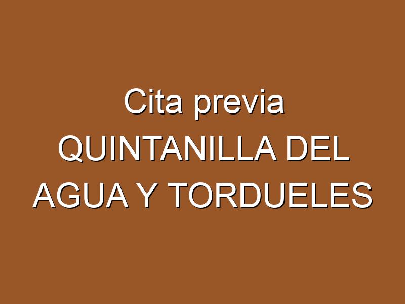 Cita previa QUINTANILLA DEL AGUA Y TORDUELES