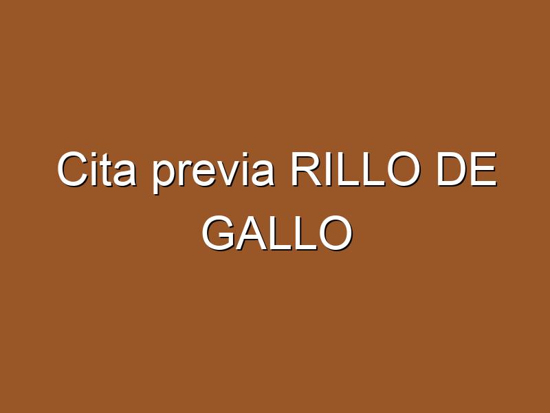 Cita previa RILLO DE GALLO