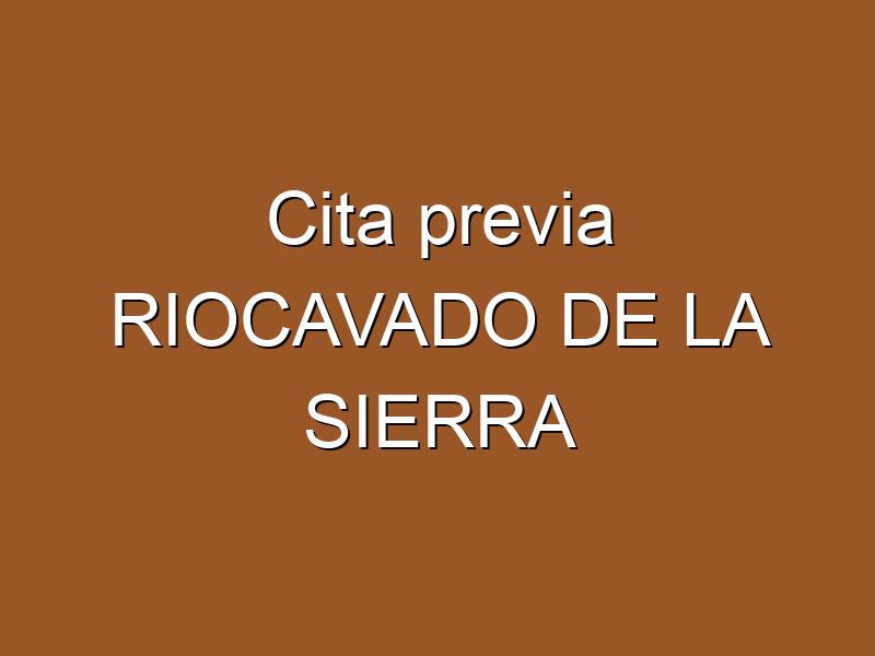 Cita previa RIOCAVADO DE LA SIERRA