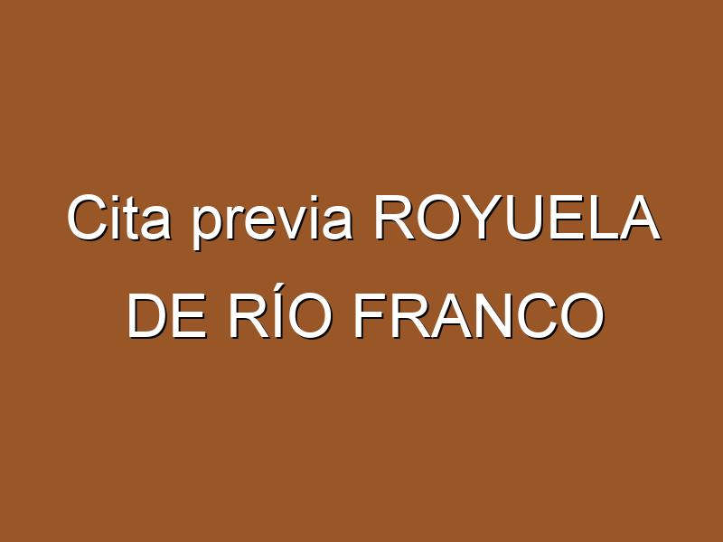 Cita previa ROYUELA DE RÍO FRANCO