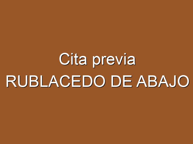 Cita previa RUBLACEDO DE ABAJO