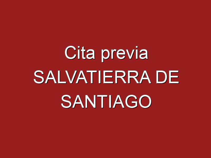Cita previa SALVATIERRA DE SANTIAGO