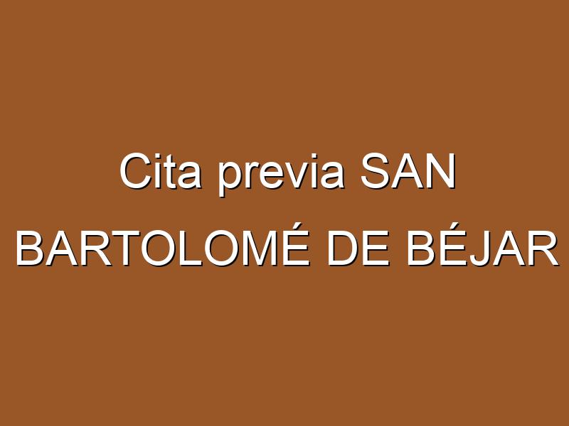 Cita previa SAN BARTOLOMÉ DE BÉJAR