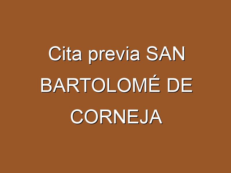 Cita previa SAN BARTOLOMÉ DE CORNEJA