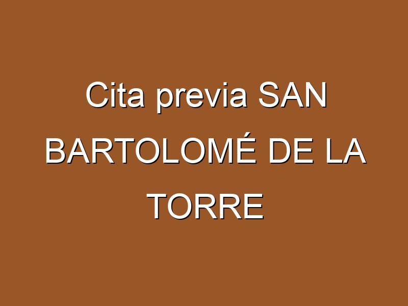 Cita previa SAN BARTOLOMÉ DE LA TORRE