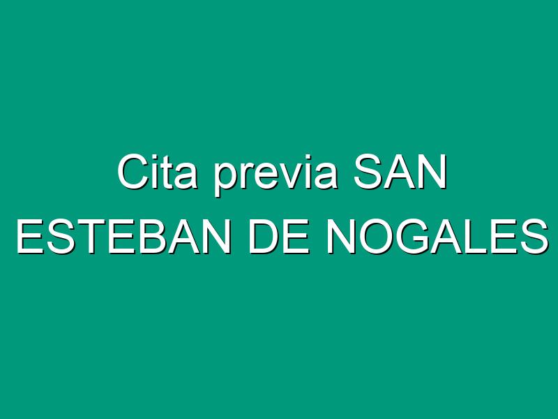 Cita previa SAN ESTEBAN DE NOGALES