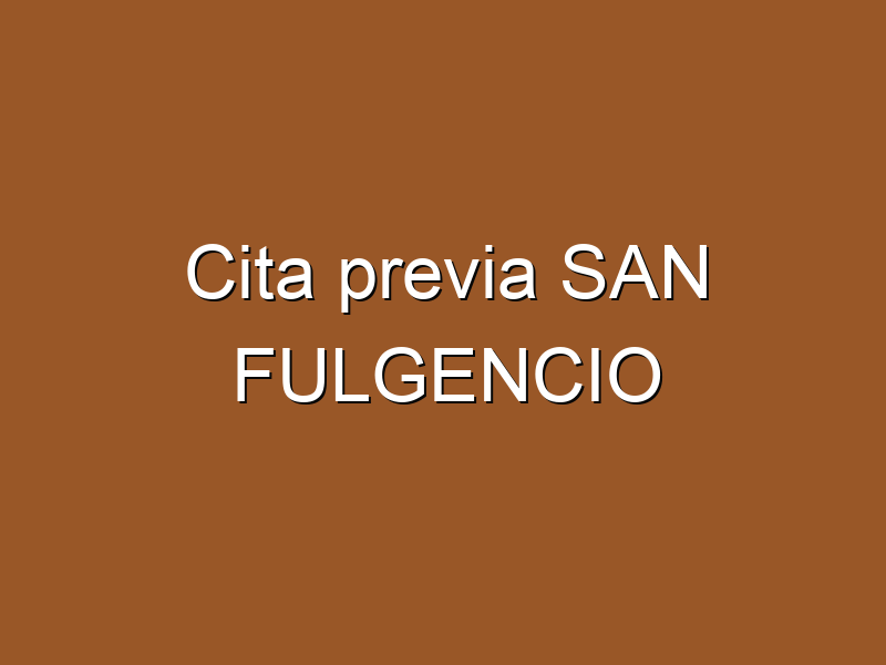 Cita previa SAN FULGENCIO