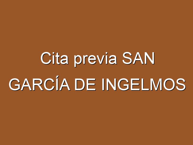 Cita previa SAN GARCÍA DE INGELMOS
