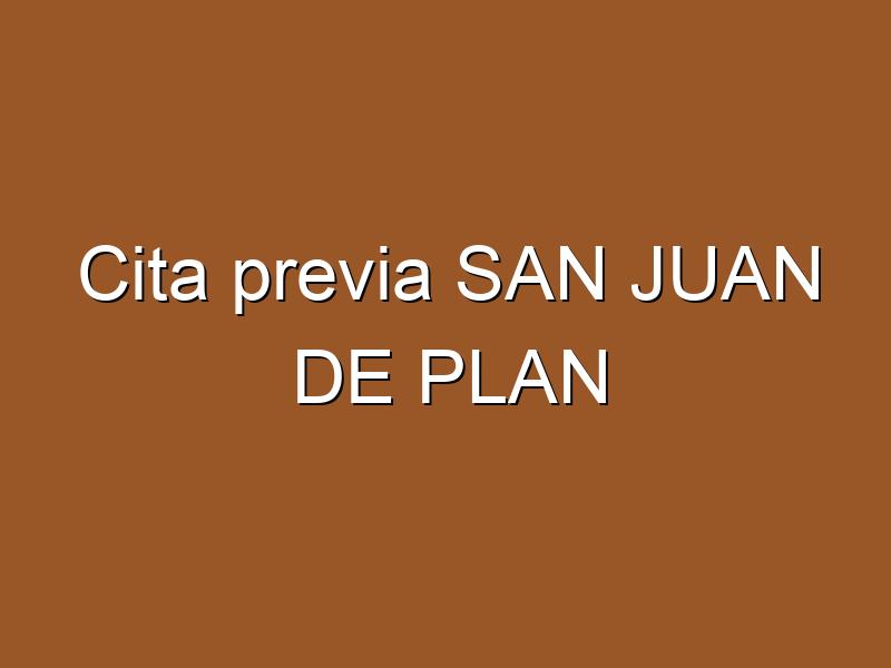 Cita previa SAN JUAN DE PLAN
