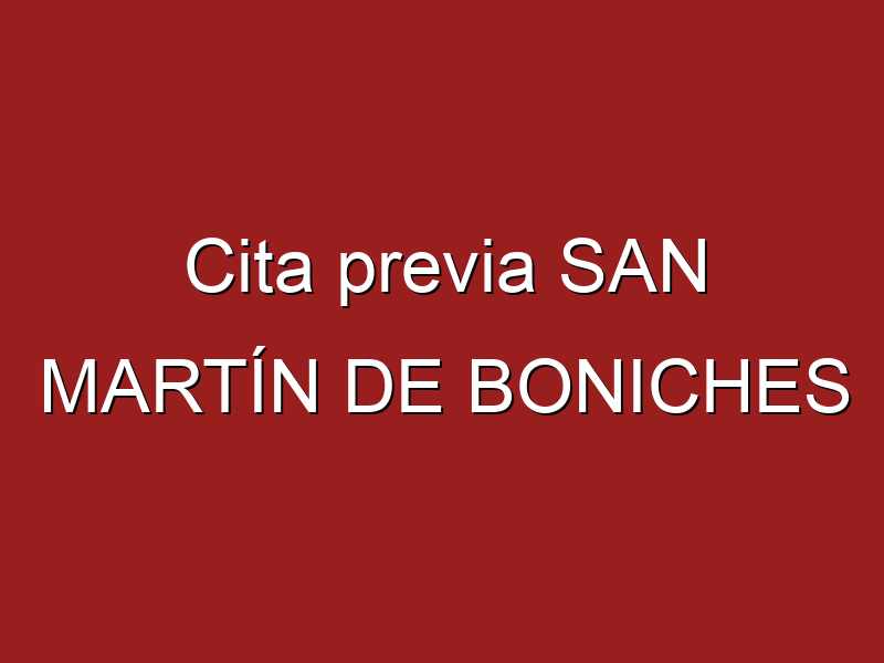 Cita previa SAN MARTÍN DE BONICHES