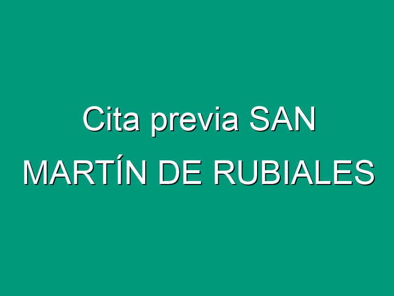 Cita previa SAN MARTÍN DE RUBIALES