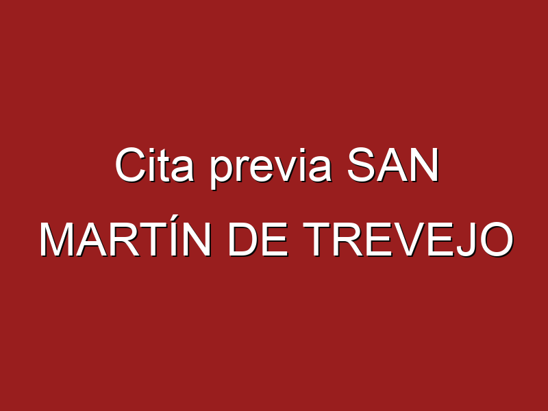 Cita previa SAN MARTÍN DE TREVEJO