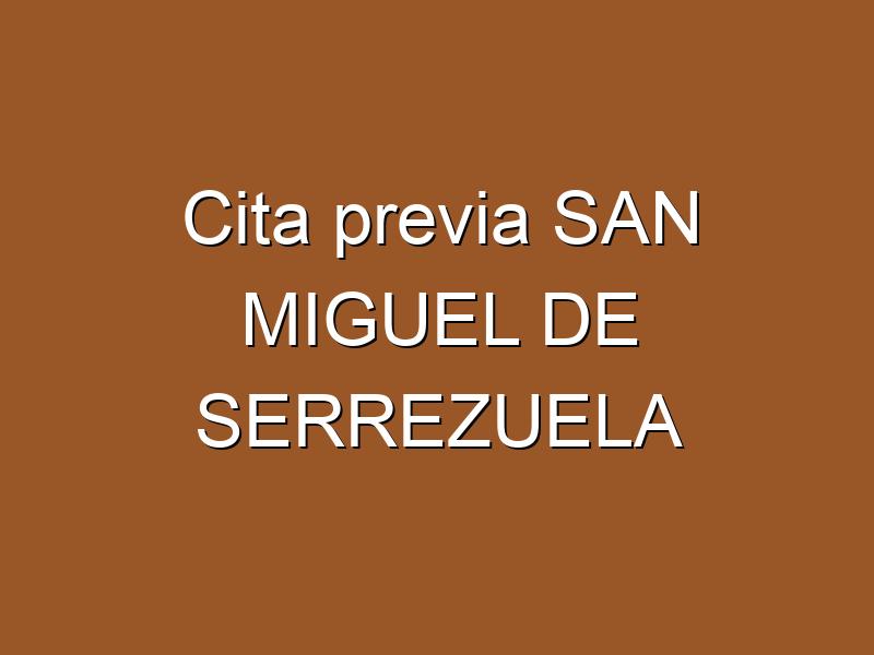 Cita previa SAN MIGUEL DE SERREZUELA