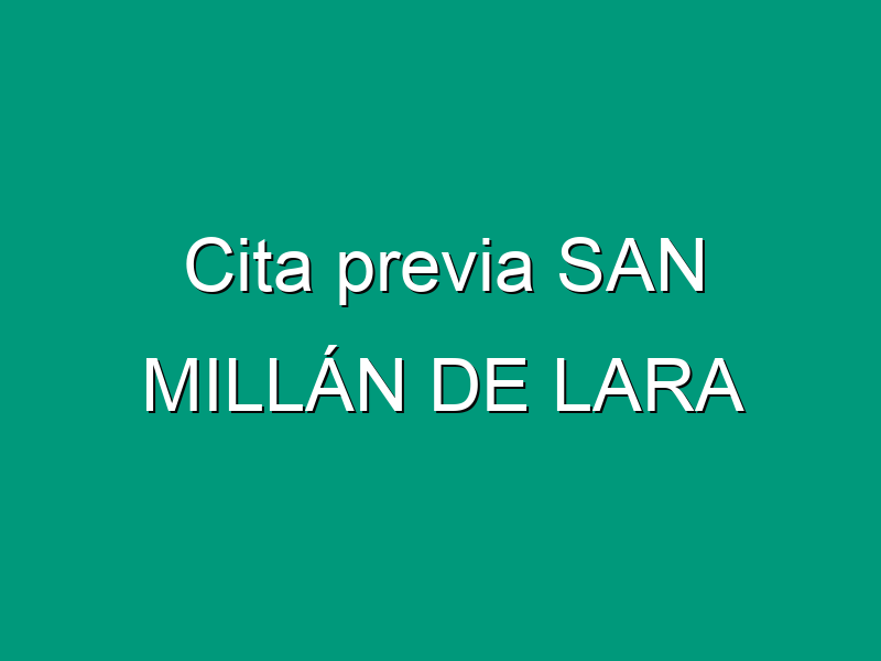 Cita previa SAN MILLÁN DE LARA