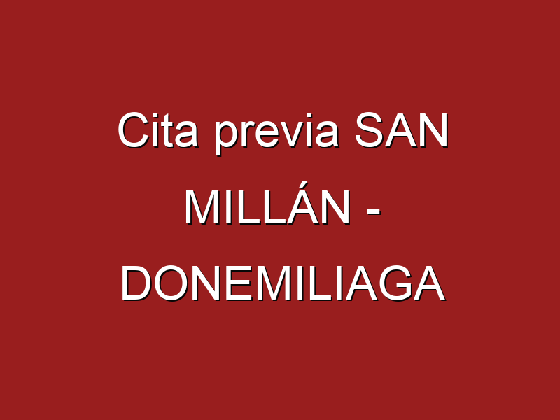 Cita previa SAN MILLÁN - DONEMILIAGA
