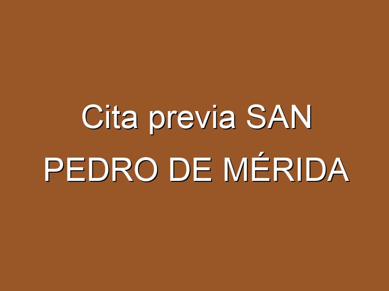 Cita previa SAN PEDRO DE MÉRIDA