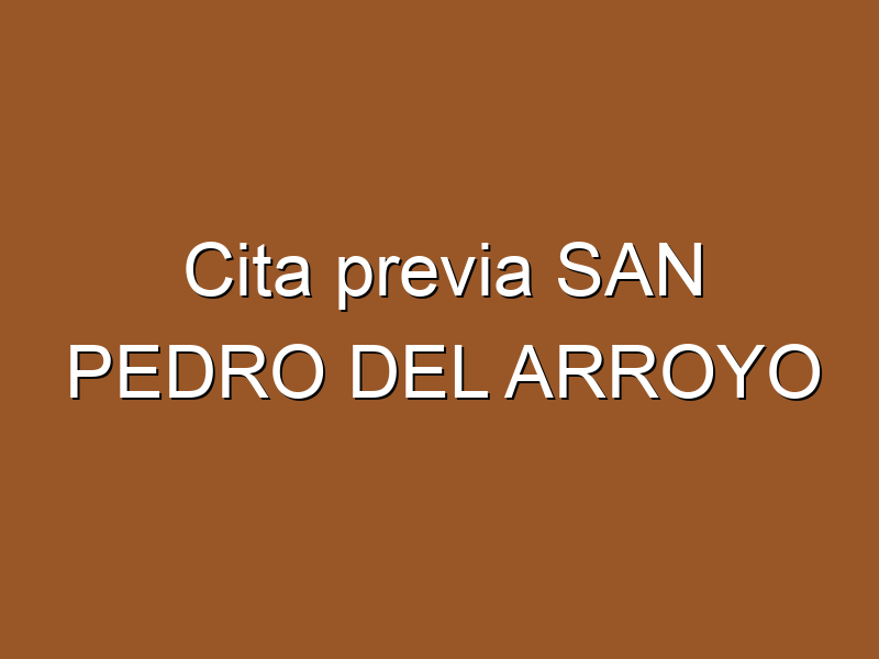 Cita previa SAN PEDRO DEL ARROYO