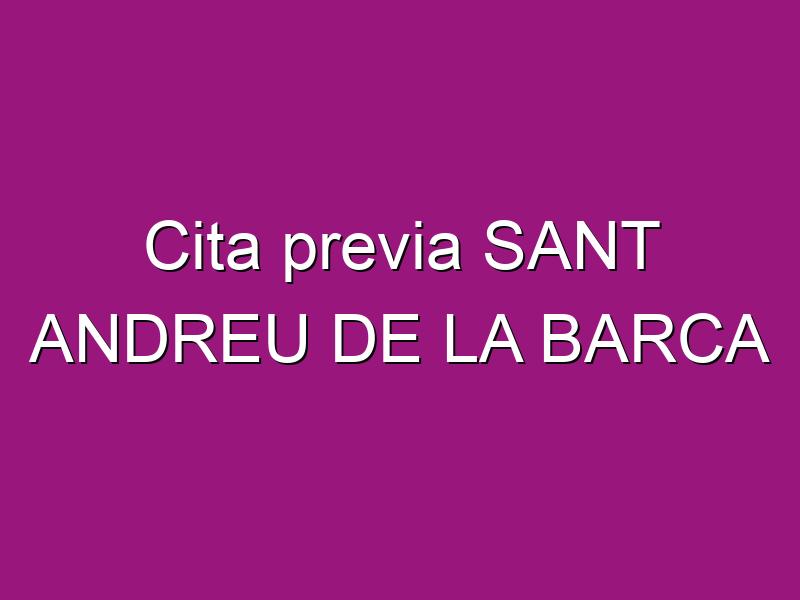 Cita previa SANT ANDREU DE LA BARCA