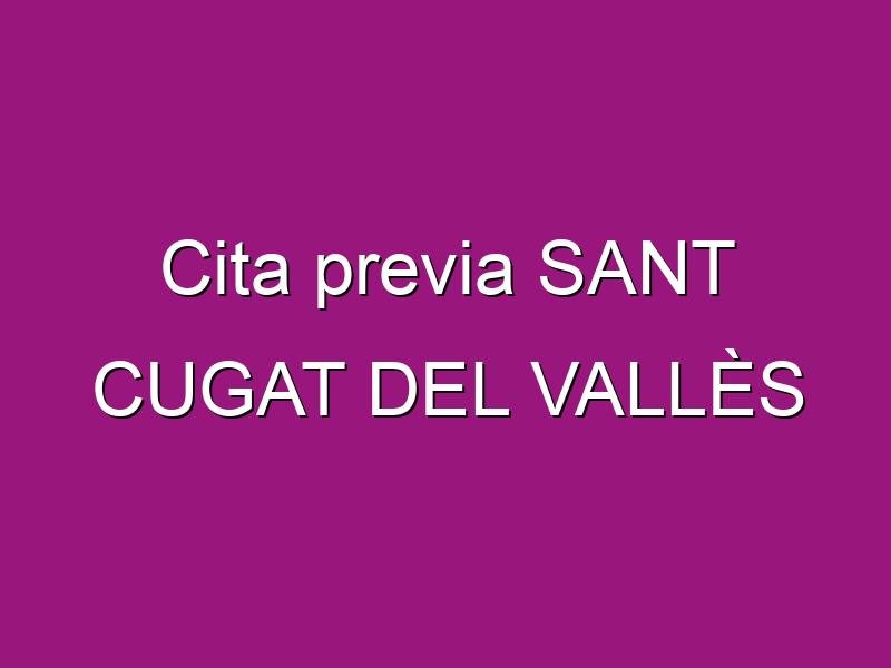 Cita previa SANT CUGAT DEL VALLÈS