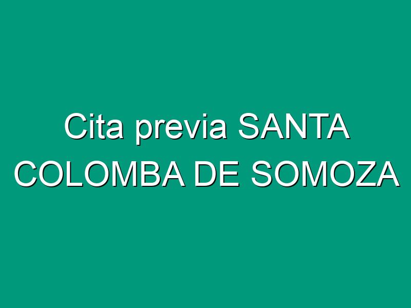 Cita previa SANTA COLOMBA DE SOMOZA