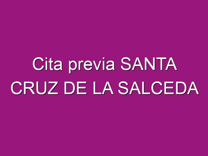 Cita previa SANTA CRUZ DE LA SALCEDA