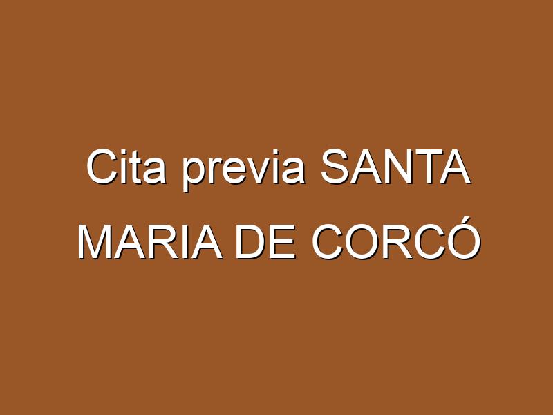 Cita previa SANTA MARIA DE CORCÓ